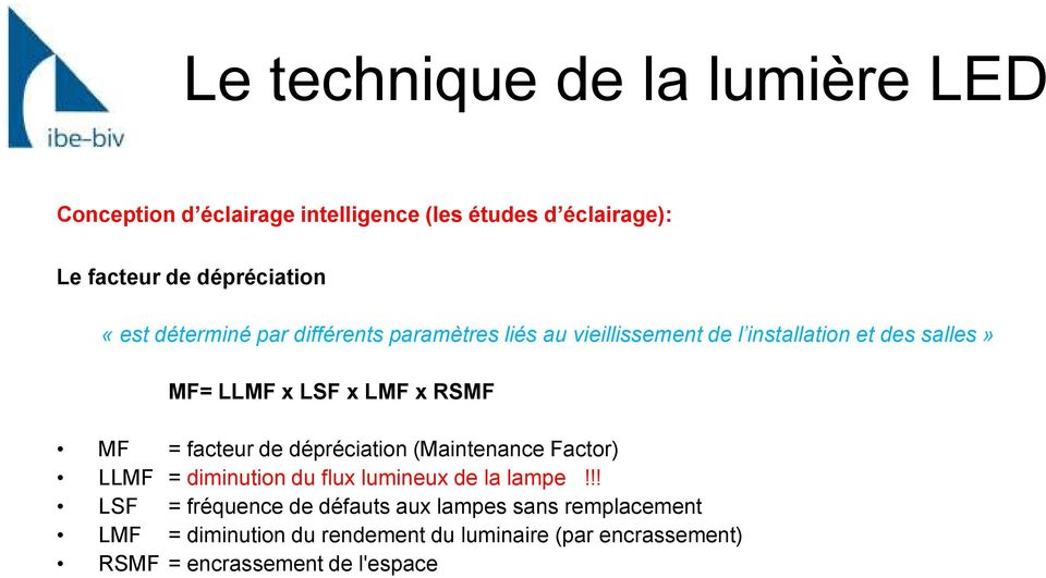 RSMF MF = facteur de dépréciation (Maintenance Factor) LLMF = diminution du flux lumineux de la lampe!