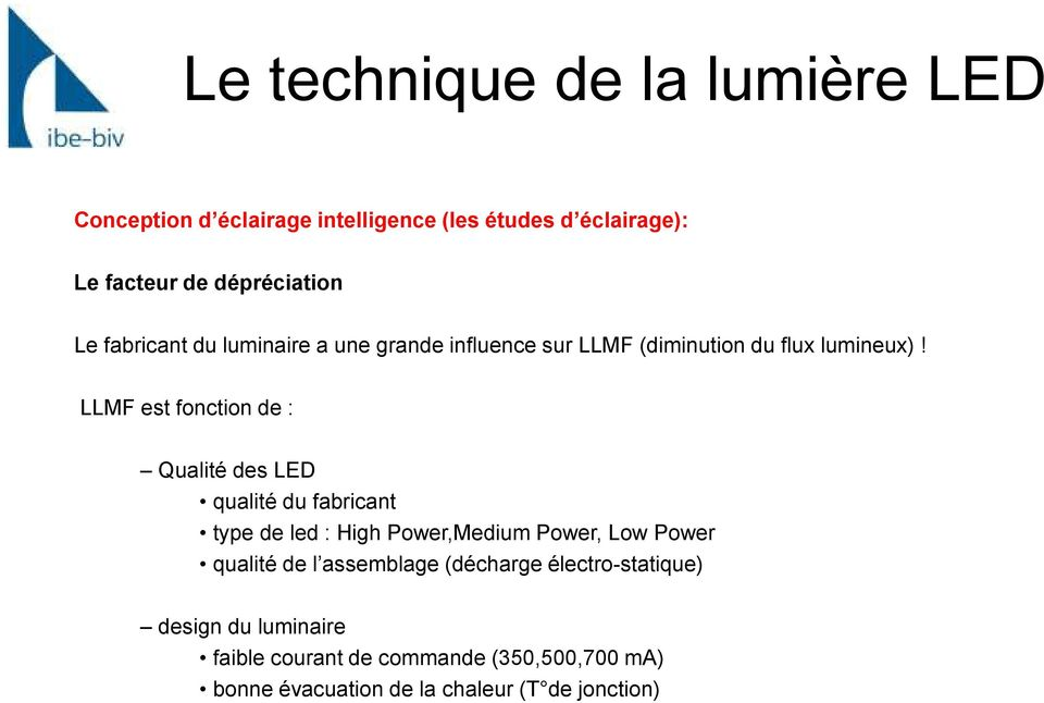 LLMF est fonction de : Qualité des LED qualité du fabricant type de led : High Power,Medium Power, Low Power qualité de