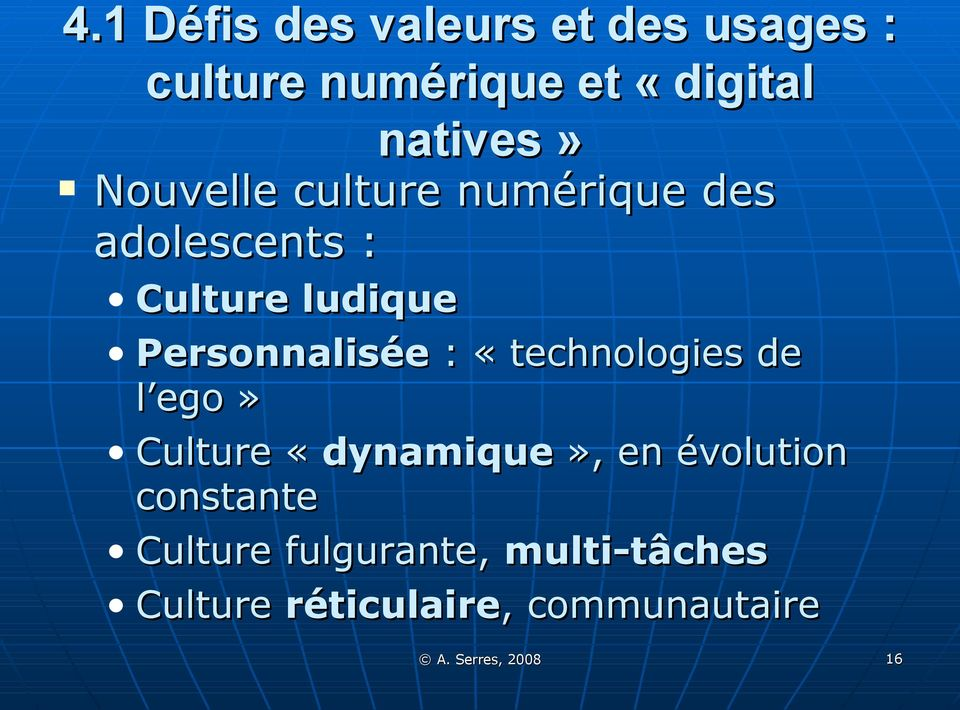 «technologies de l ego» Culture «dynamique», en évolution constante Culture