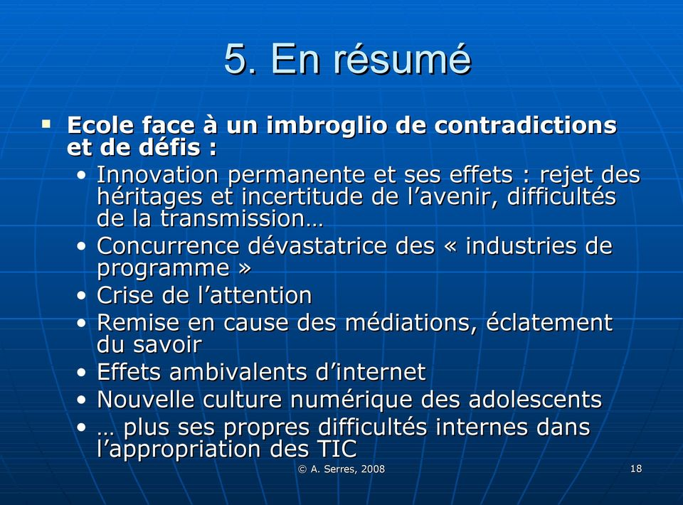 programme» Crise de l attention Remise en cause des médiations, éclatement du savoir Effets ambivalents d internet
