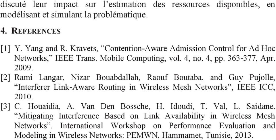 [2] Rami Langar, Nizar Bouabdallah, Raouf Boutaba, and Guy Pujolle, Interferer Link-Aware Routing in Wireless Mesh Networks, IEEE ICC, 2010. [3] C. Houaidia, A.