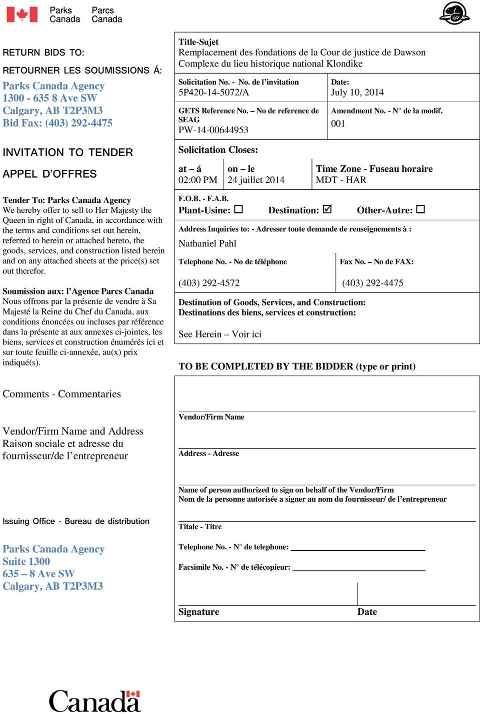 001 INVITATION TO TENDER APPEL D OFFRES Solicitation Closes: at á 02:00 PM on le 24 juillet 2014 Time Zone - Fuseau horaire MDT - HAR Tender To: Parks Canada Agency We hereby offer to sell to Her