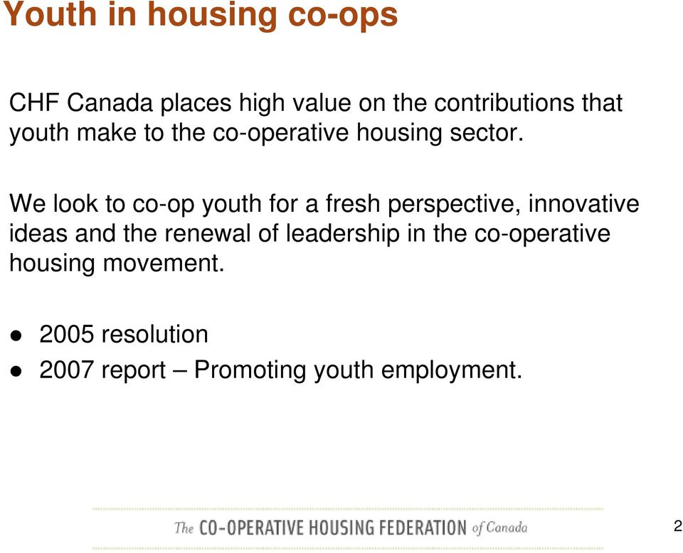 We look to co-op youth for a fresh perspective, innovative ideas and the renewal