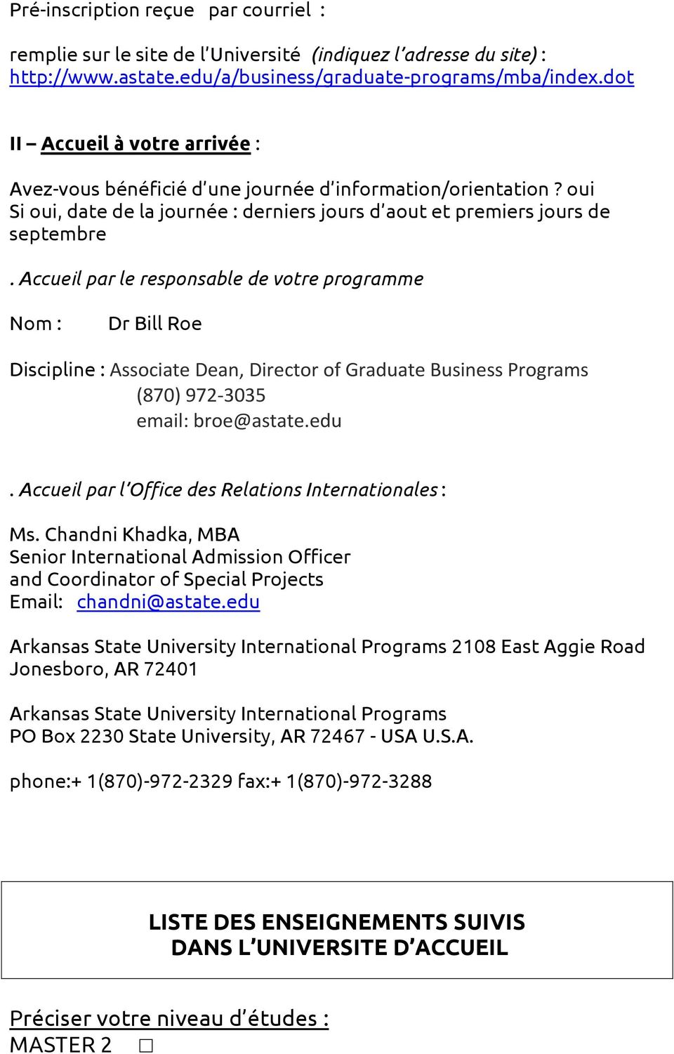 Accueil par le responsable de votre programme Nom : Dr Bill Roe Discipline : Associate Dean, Director of Graduate Business Programs (870) 972-3035 email: broe@astate.edu.