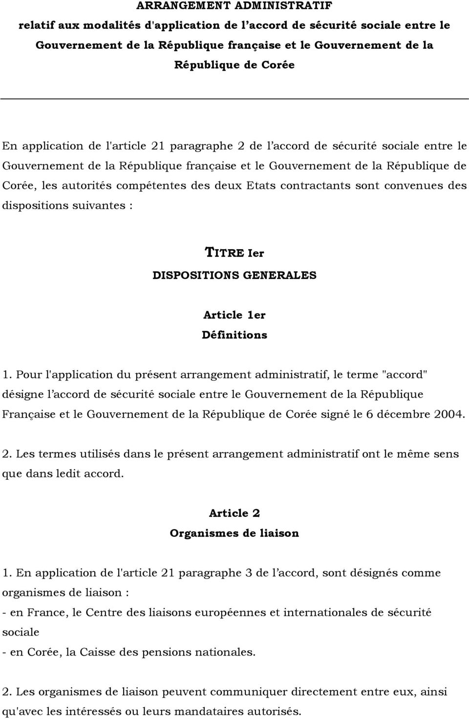 deux Etats contractants sont convenues des dispositions suivantes : TITRE Ier DISPOSITIONS GENERALES Article 1er Définitions 1.