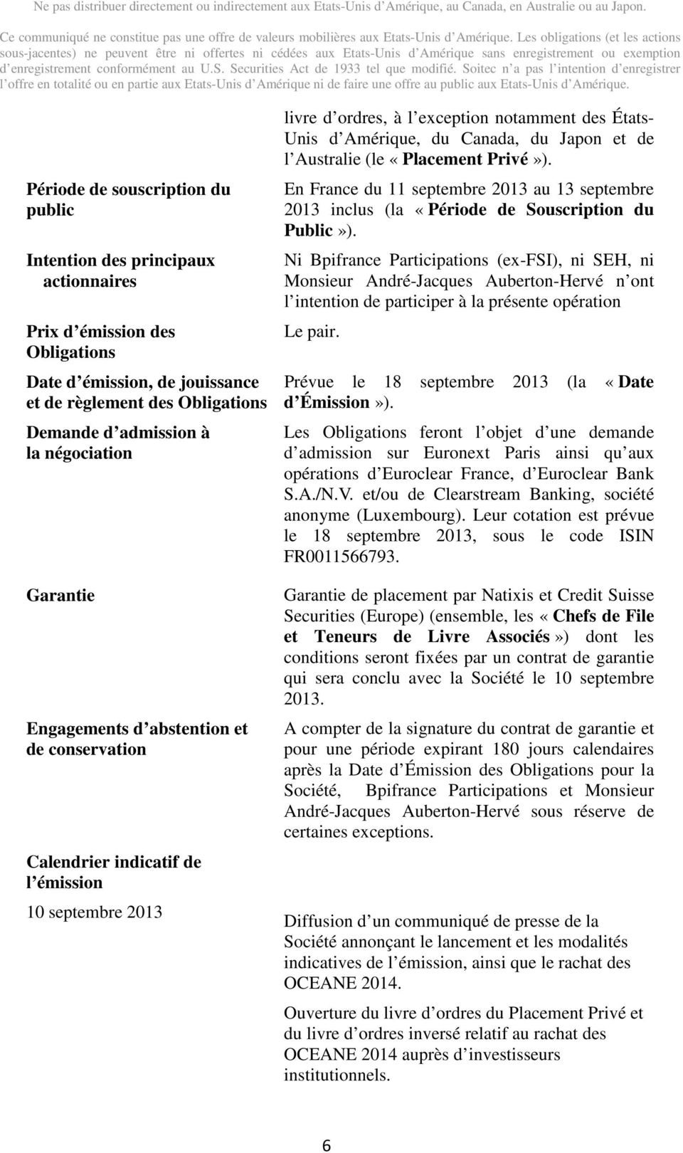 Japon et de l Australie (le «Placement Privé»). En France du 11 septembre 2013 au 13 septembre 2013 inclus (la «Période de Souscription du Public»).