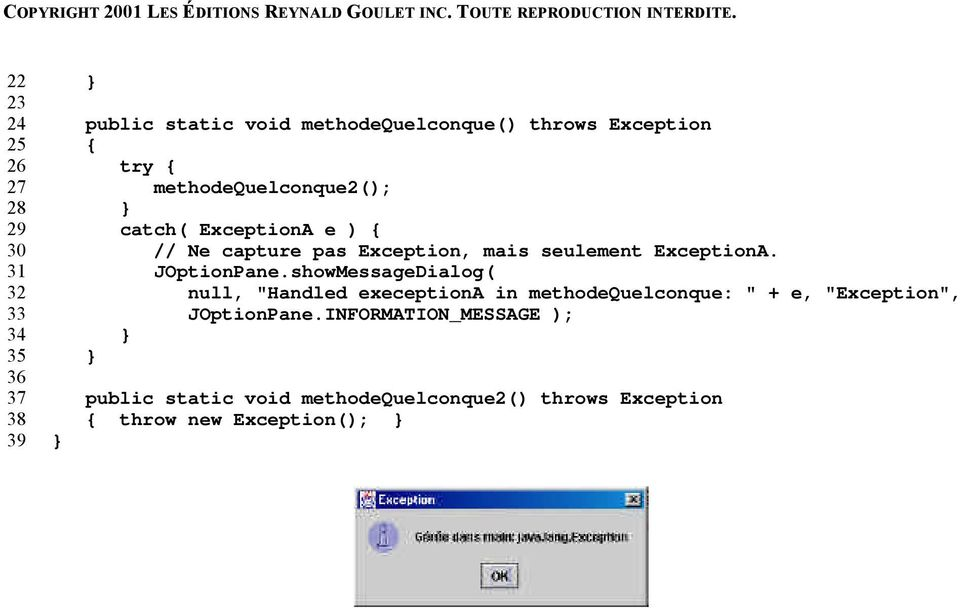 "showMessageDialog( 32 null, ""Handled execeptiona in methodequelconque: "" + e, ""Exception"", 33 JOptionPane."