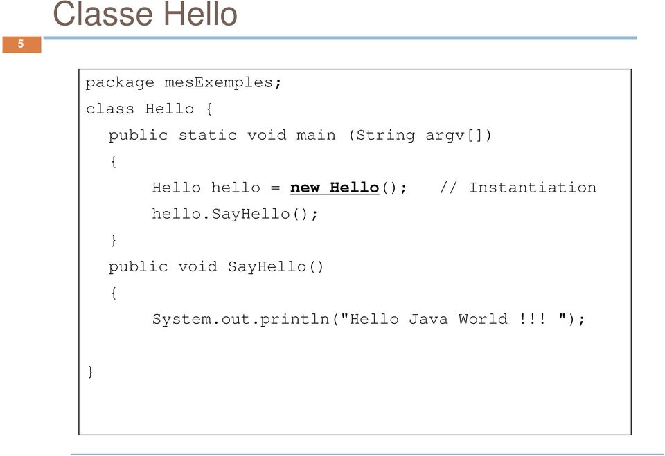new Hello(); // Instantiation hello.