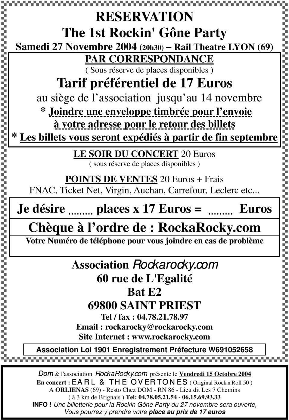 CONCERT 20 Euros ( sous réserve de places disponibles ) POINTS DE VENTES 20 Euros + Frais FNAC, Ticket Net, Virgin, Auchan, Carrefour, Leclerc etc.