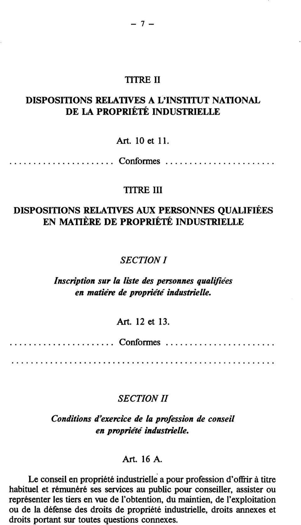 industrielle. Art. 12 et 13. Conformes SECTION II Conditions d'exercice de la profession de conseil en propriété industrielle. Art. 16 A.