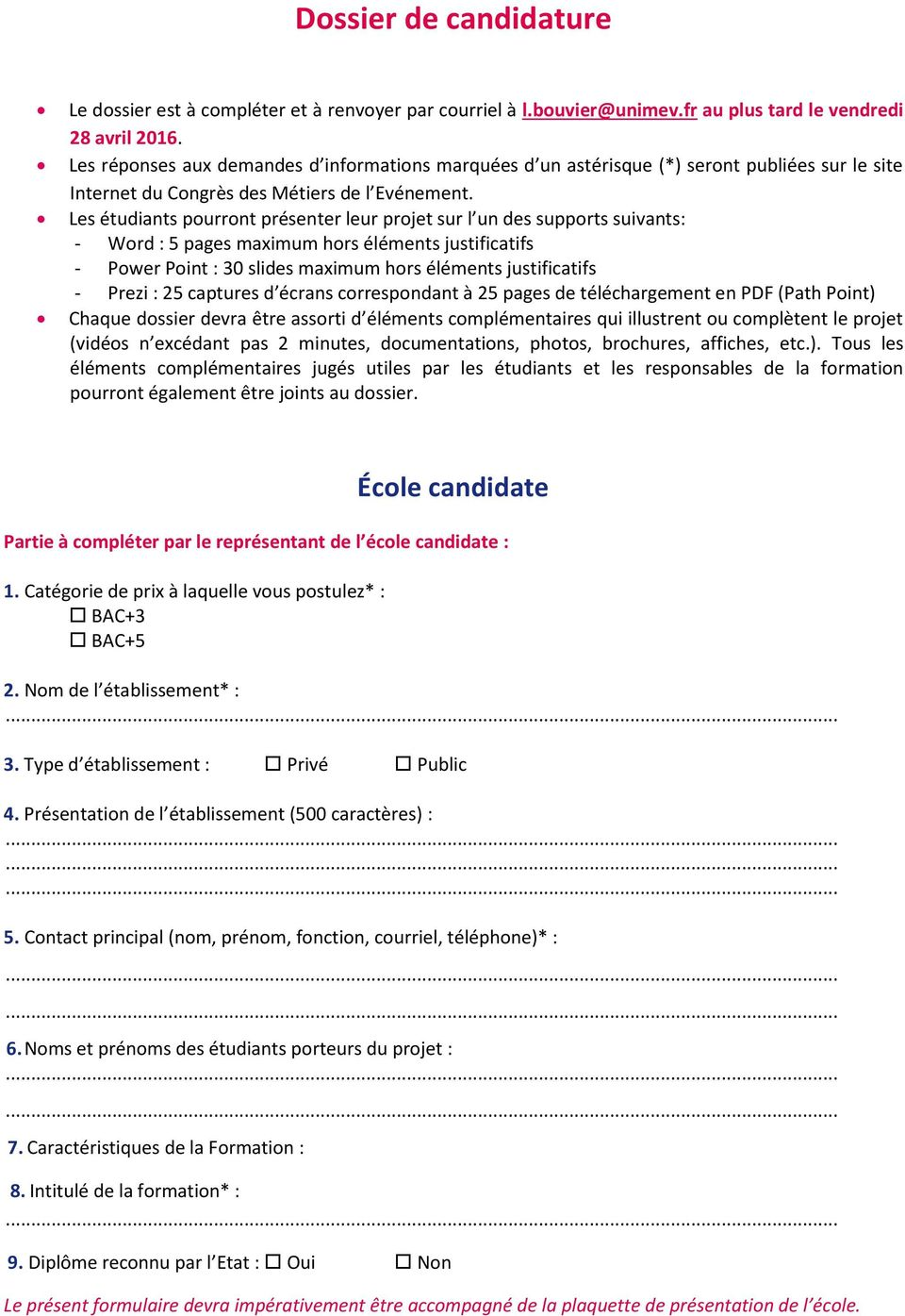 Les étudiants pourront présenter leur projet sur l un des supports suivants: - Word : 5 pages maximum hors éléments justificatifs - Power Point : 30 slides maximum hors éléments justificatifs - Prezi