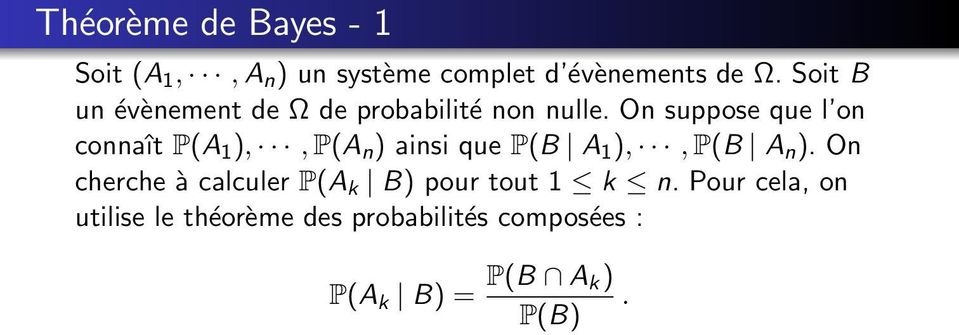 On suppose que l on connaît P(A 1 ),,P(A n ) ainsi que P(B A 1 ),,P(B A n ).