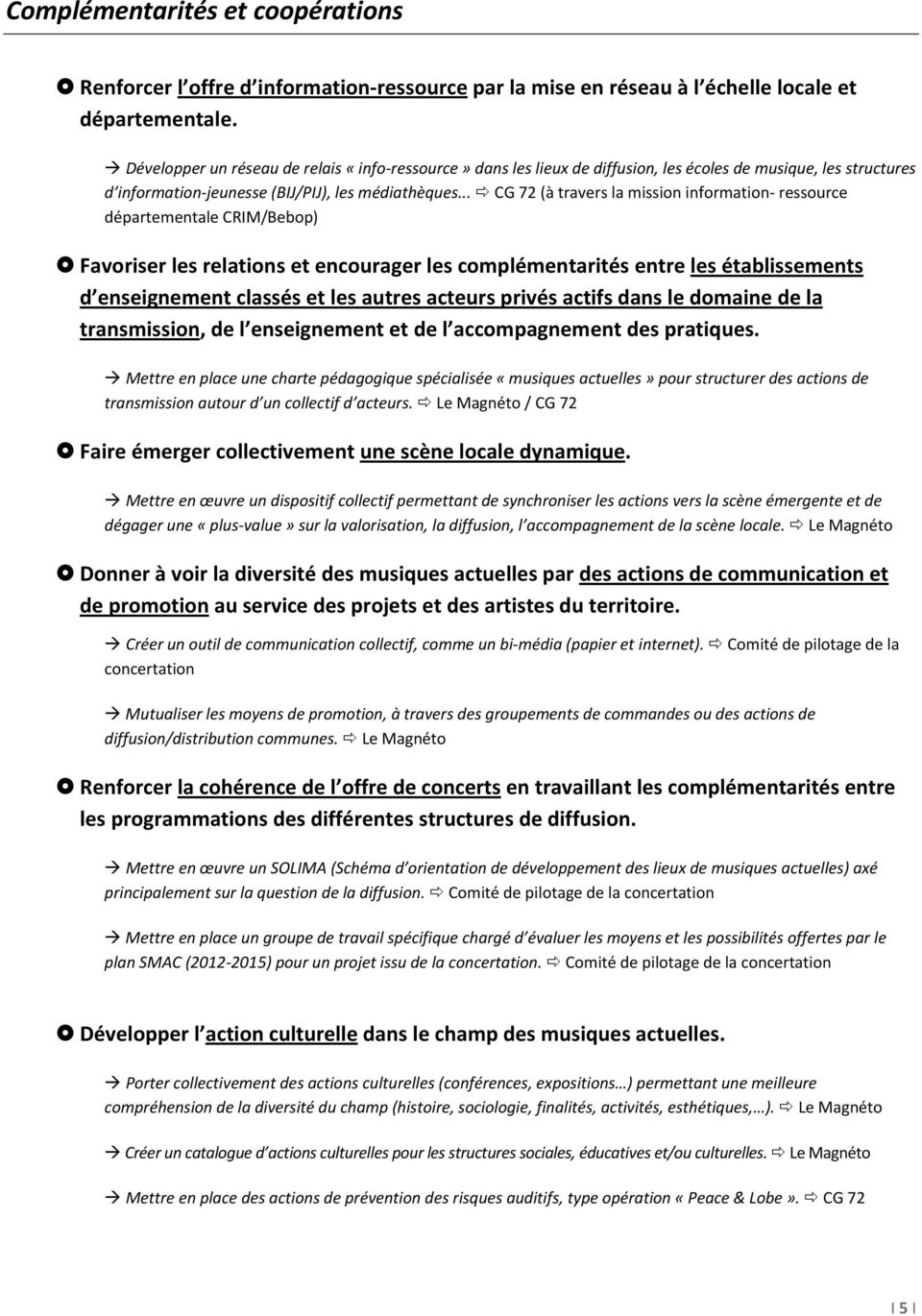 .. CG 72 (à travers la mission information ressource départementale CRIM/Bebop) Favoriser les relations et encourager les complémentarités entre les établissements d enseignement classés et les