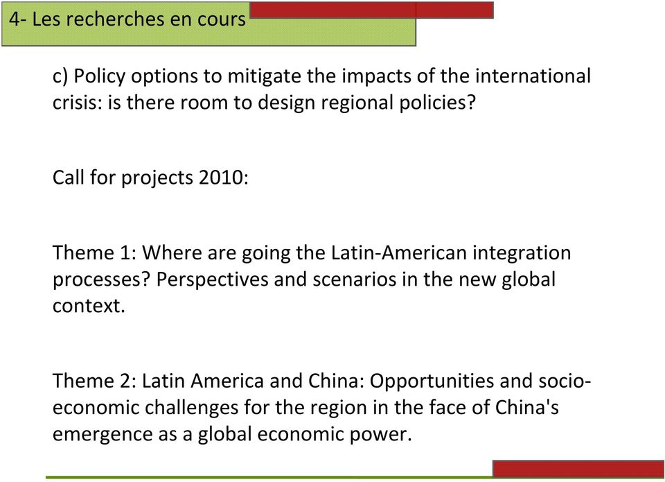 Call for projects 2010: Theme 1: Where are going the Latin American integration processes?