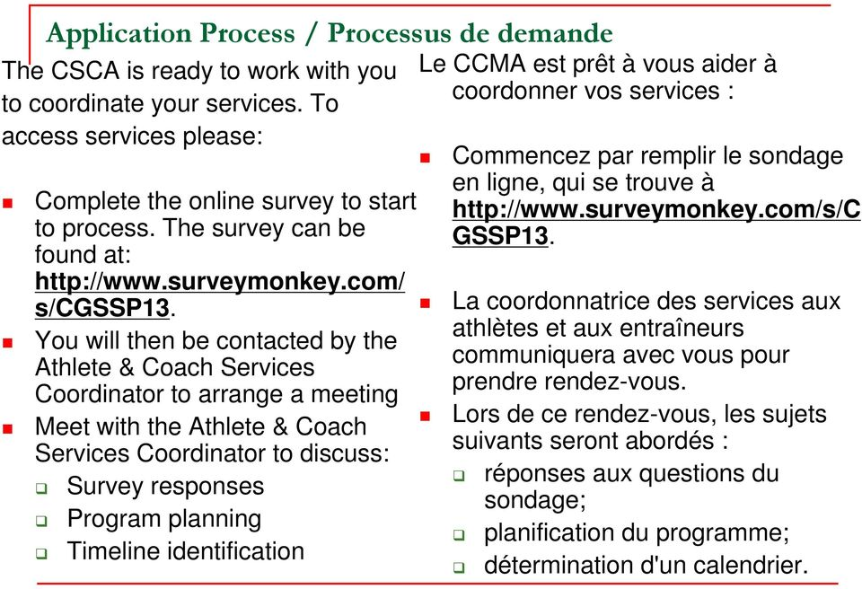 You will then be contacted by the Athlete & Coach Services Coordinator to arrange a meeting Meet with the Athlete & Coach Services Coordinator to discuss: Survey responses Program planning Timeline
