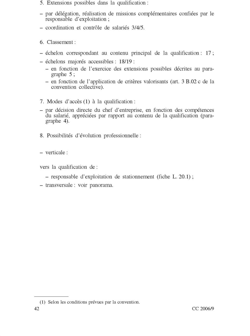 en fonction de l application de critères valorisants (art. 3 B.02 c de la convention collective). 7.