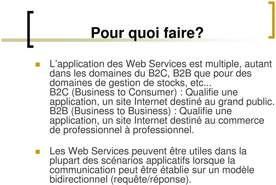 .. B2C (Business to Consumer) : Qualifie une application, un site Internet destiné au grand public.