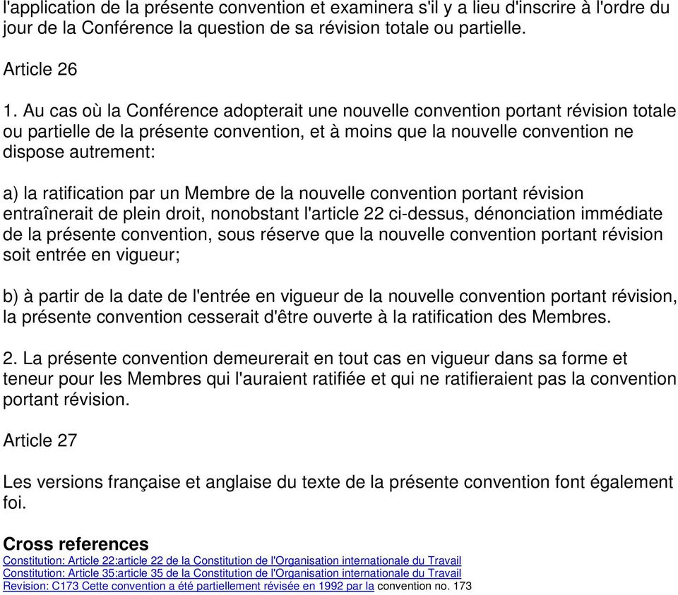 ratification par un Membre de la nouvelle convention portant révision entraînerait de plein droit, nonobstant l'article 22 ci-dessus, dénonciation immédiate de la présente convention, sous réserve