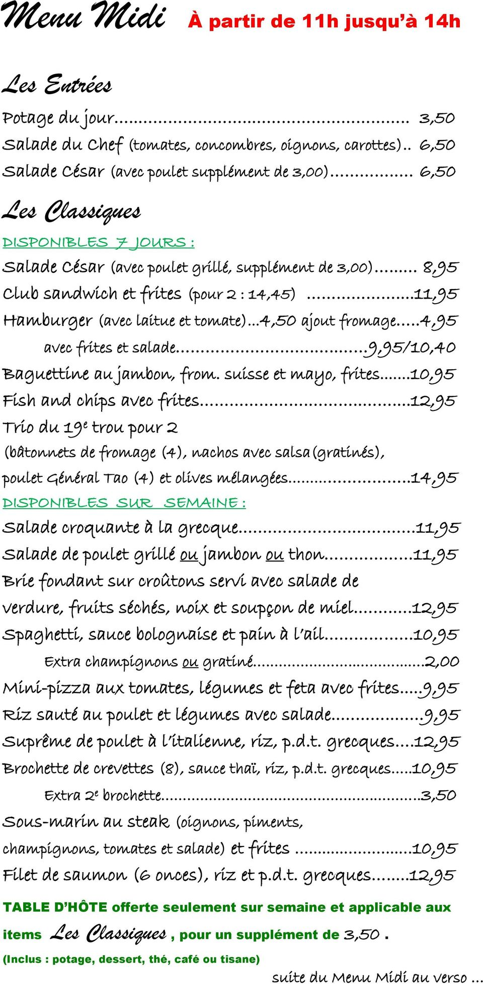 ..4,50 ajout fromage..4,95 avec frites et salade... 9,95/10,40 Baguettine au jambon, from. suisse et mayo, frites...10,95 Fish and chips avec frites.