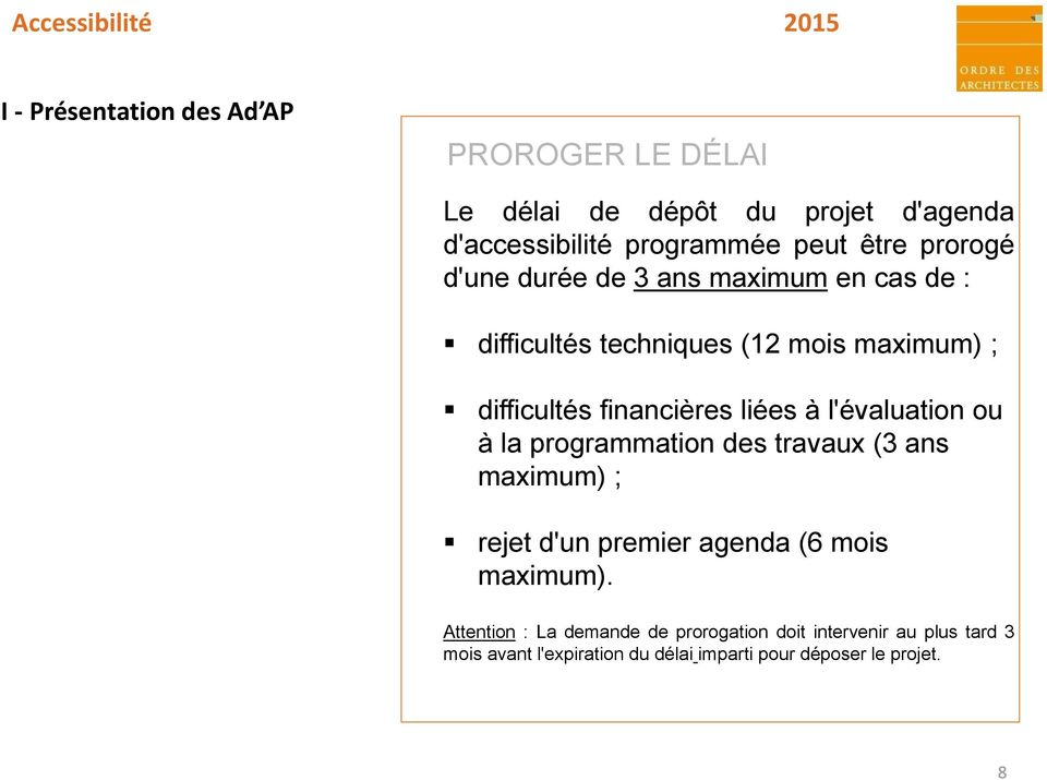 à l'évaluation ou à la programmation des travaux (3 ans maximum) ; rejet d'un premier agenda (6 mois maximum).