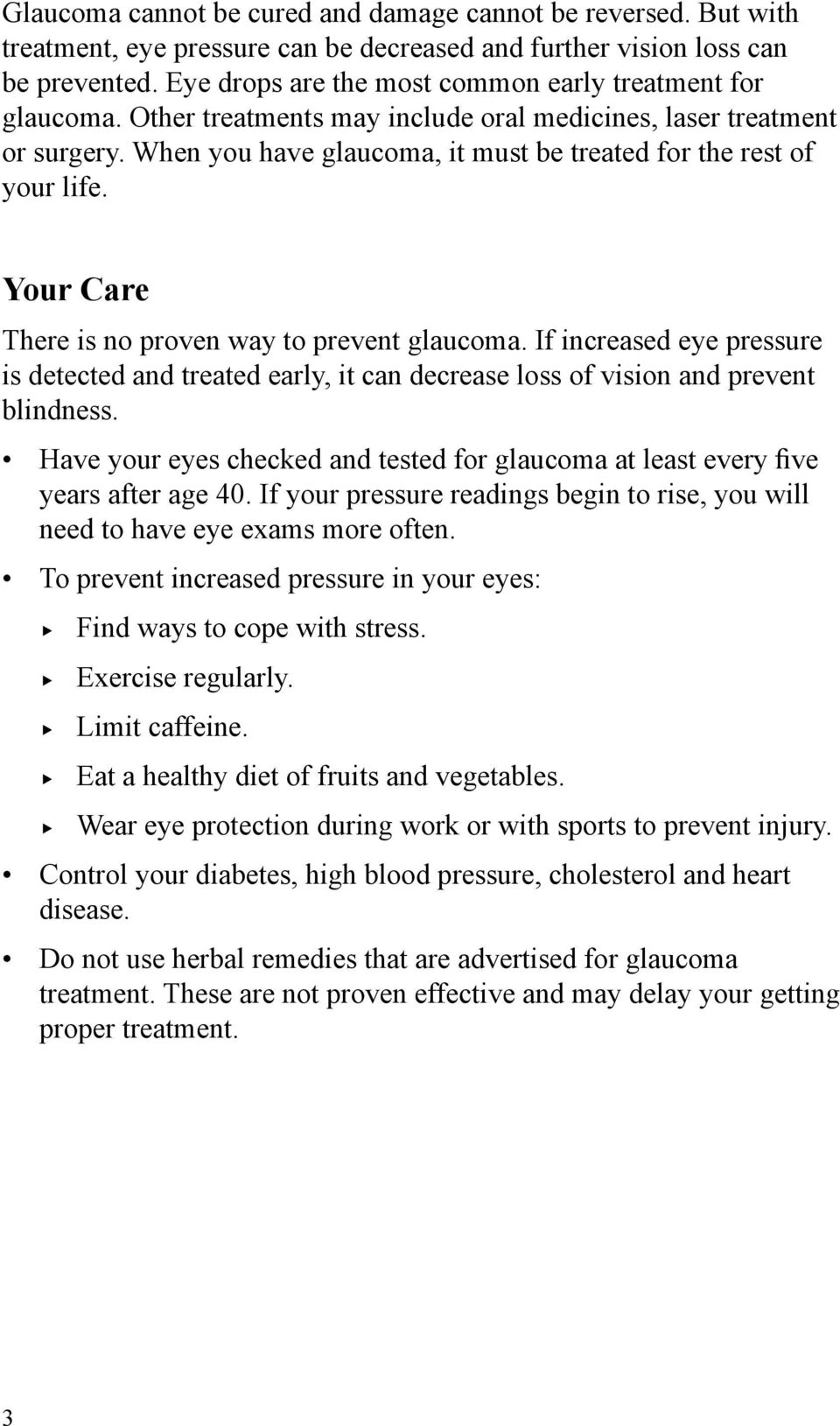 When you have glaucoma, it must be treated for the rest of your life. Your Care There is no proven way to prevent glaucoma.