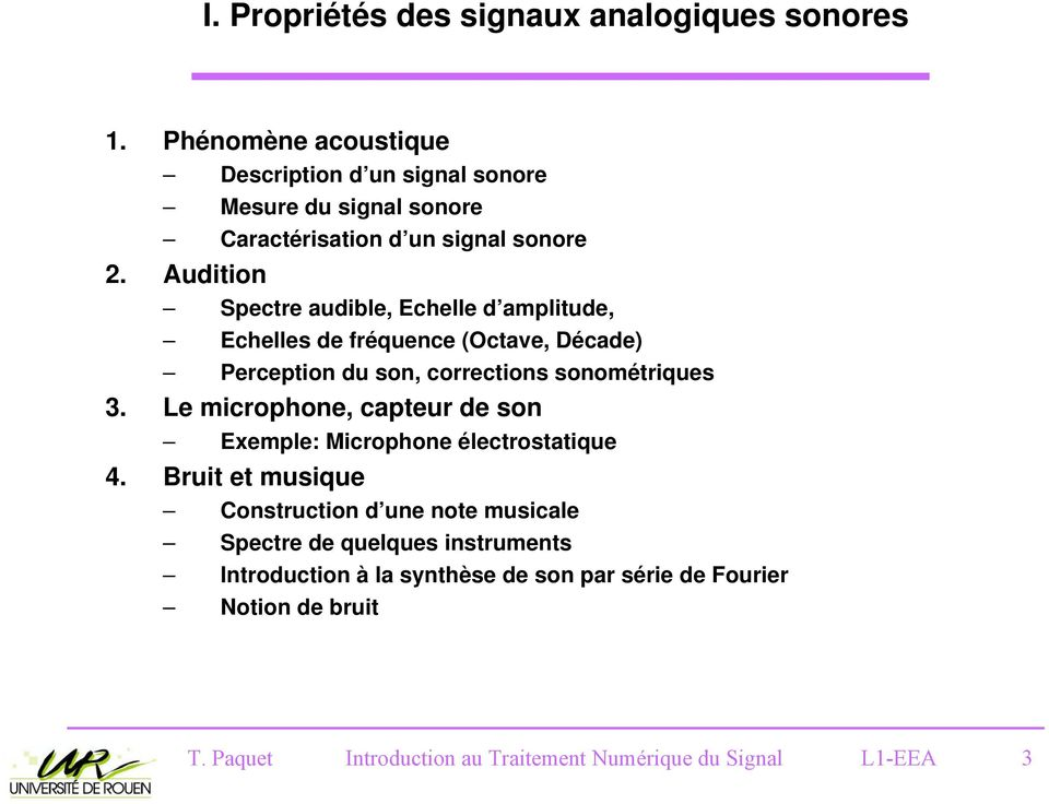 Audition Spectre audible, Echelle d amplitude, Echelles de fréquence (ctave, Décade) Perception du son, corrections sonométriques 3.