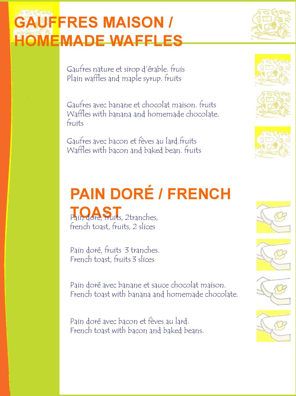 fruits PAIN DORÉ / FRENCH TOAST Pain doré, fruits, 2tranches, french toast, fruits, 2 slices Pain doré, fruits 3 tranches.