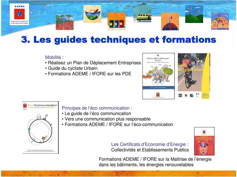 communication plus responsable Formations ADEME / IFORE sur l éco-communication Les Certificats d Economie d Energie :