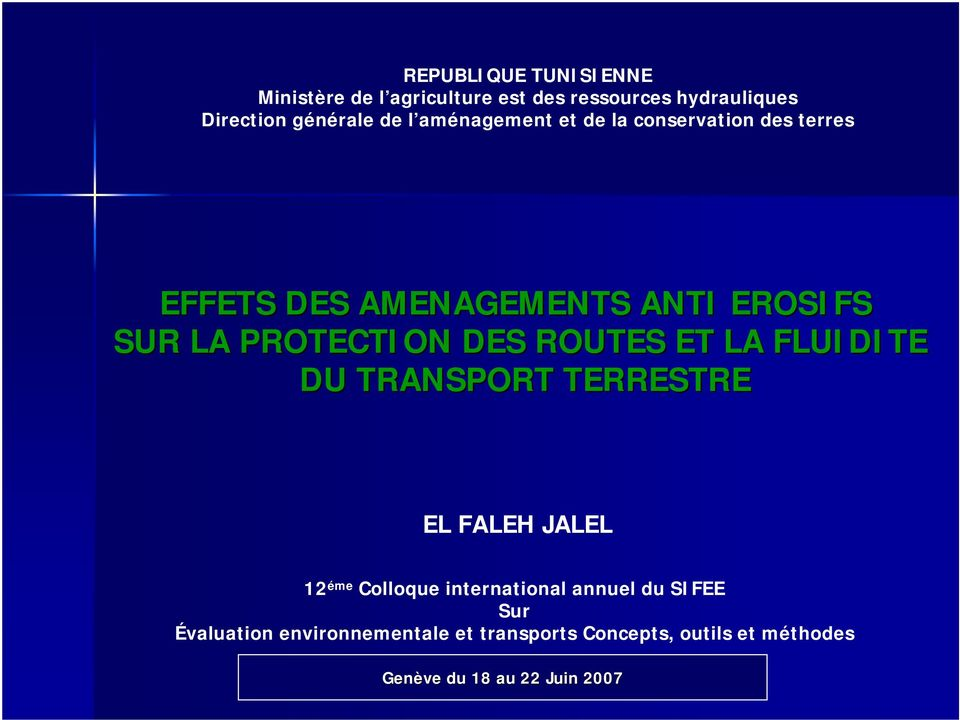 ROUTES ET LA FLUIDITE DU TRANSPORT TERRESTRE EL FALEH JALEL 12 éme Colloque international annuel du