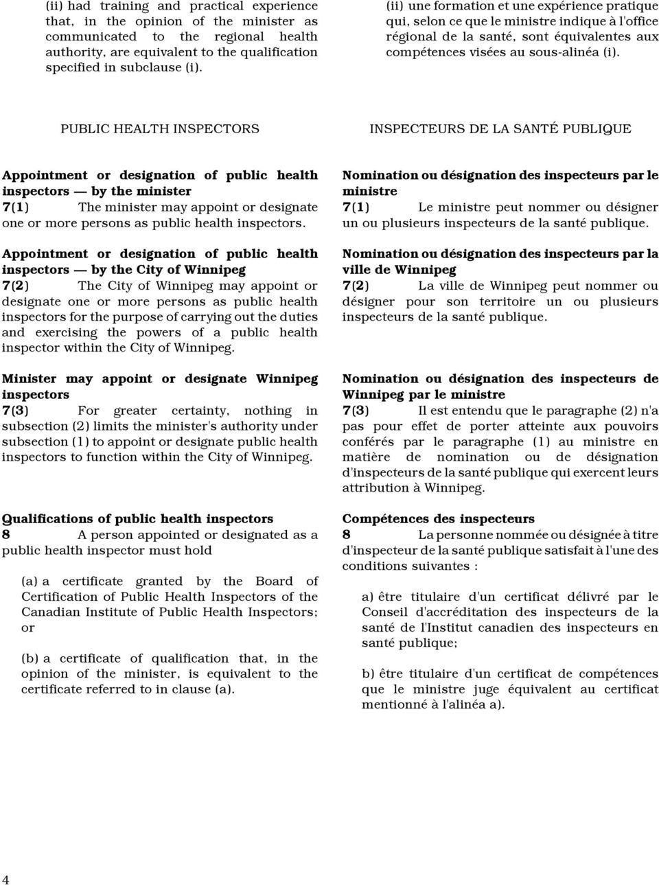 PUBLIC HEALTH INSPECTORS INSPECTEURS DE LA SANTÉ PUBLIQUE inspectors by the minister 7(1) The minister may appoint or designate one or more persons as public health inspectors.