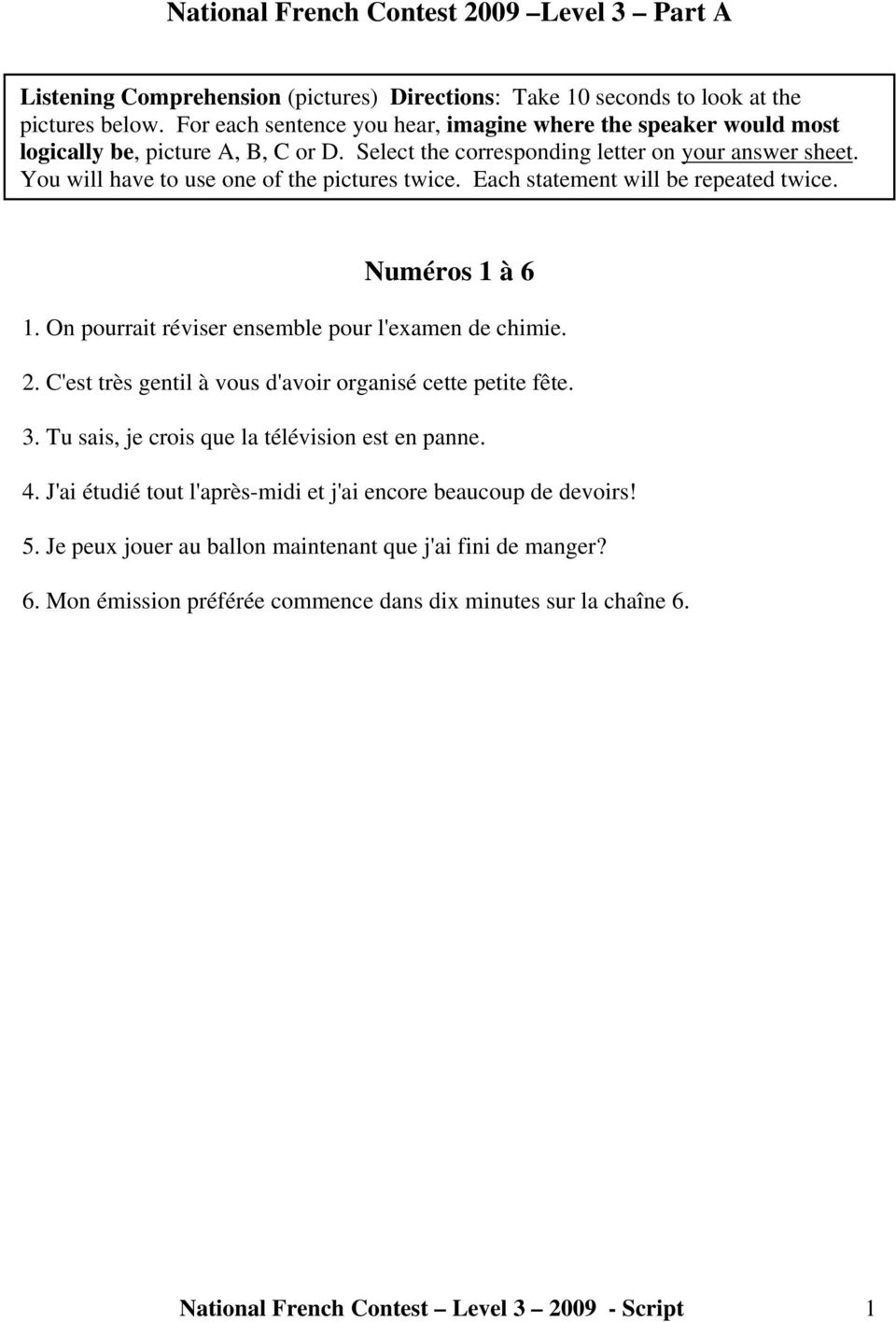You will have to use one of the pictures twice. Each statement will be repeated twice. Numéros 1 à 6 1. On pourrait réviser ensemble pour l'examen de chimie. 2.