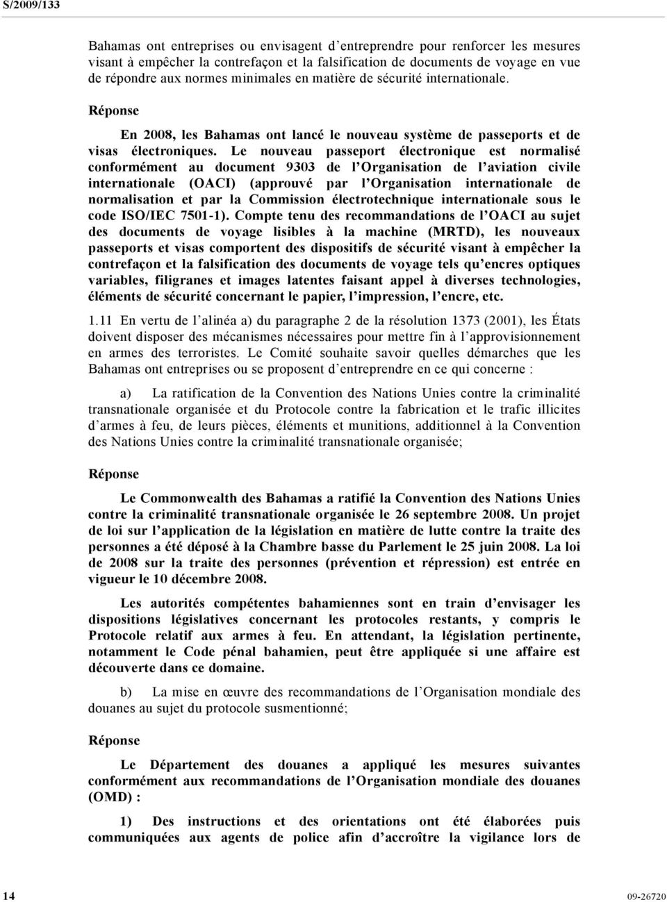Le nouveau passeport électronique est normalisé conformément au document 9303 de l Organisation de l aviation civile internationale (OACI) (approuvé par l Organisation internationale de normalisation