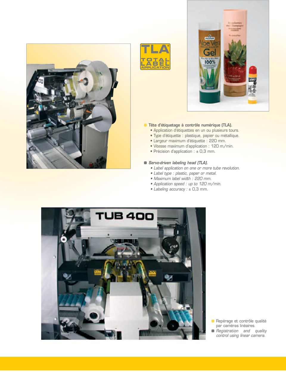 Servo-driven labeling head (TLA). Label application on one or more tube revolution. Label type : plastic, paper or metal.