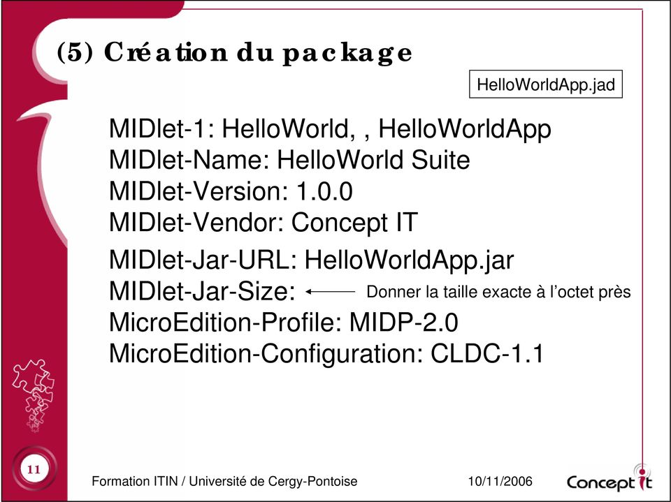 MIDlet-Version: 1.0.0 MIDlet-Vendor: Concept IT MIDlet-Jar-URL: HelloWorldApp.