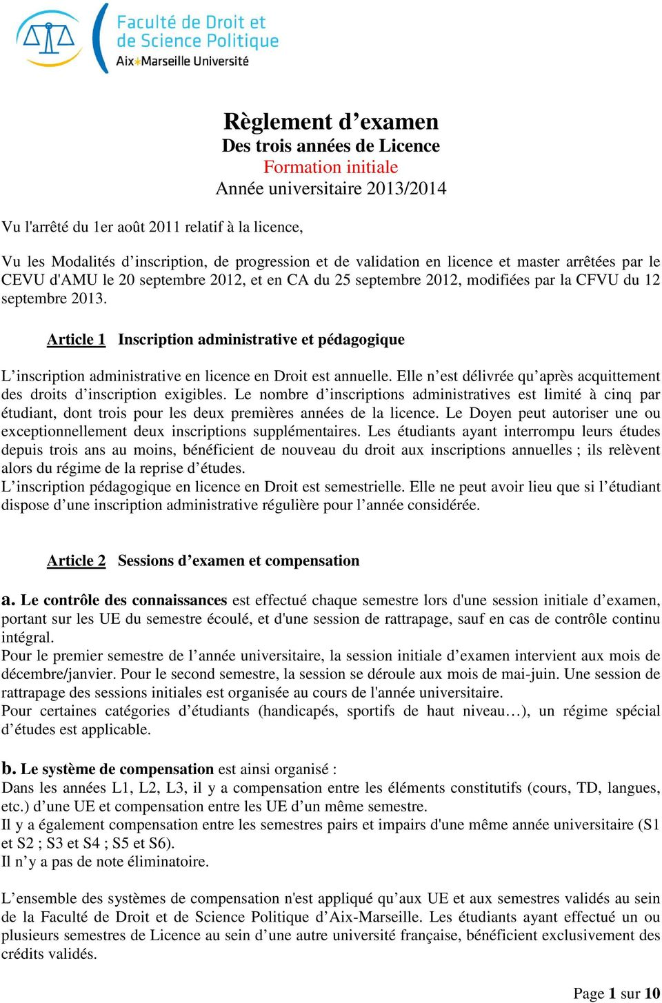 Article 1 Inscription administrative et pédagogique L inscription administrative en licence en Droit est annuelle. Elle n est délivrée qu après acquittement des droits d inscription exigibles.