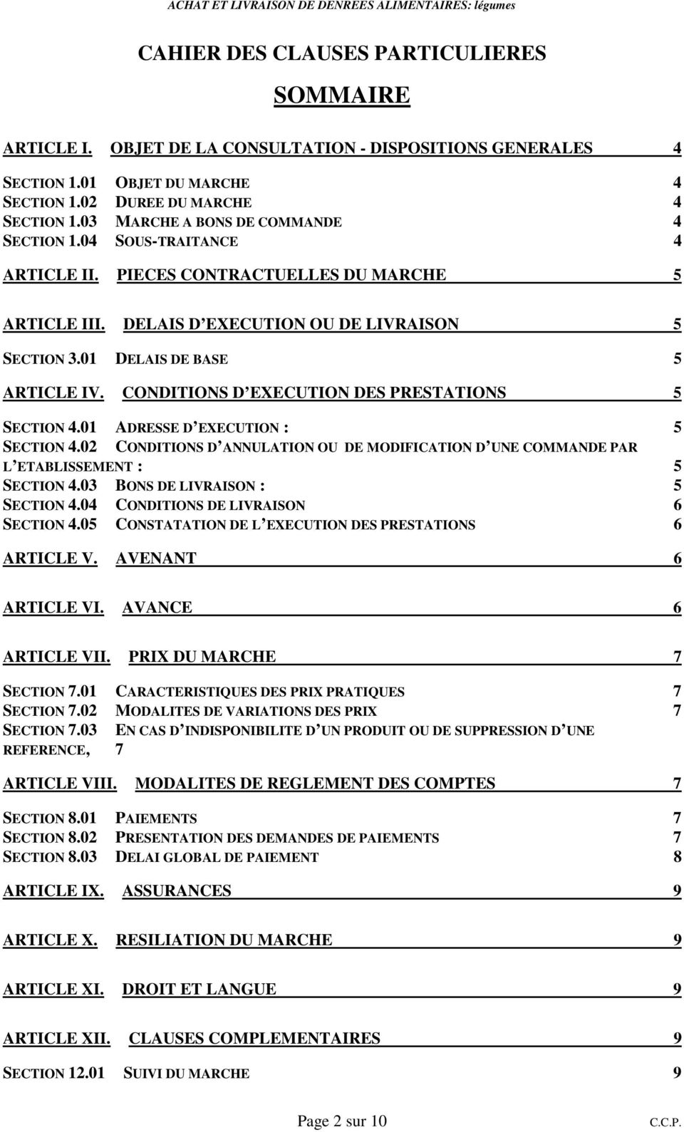 CONDITIONS D EXECUTION DES PRESTATIONS 5 SECTION 4.01 ADRESSE D EXECUTION : 5 SECTION 4.02 CONDITIONS D ANNULATION OU DE MODIFICATION D UNE COMMANDE PAR L ETABLISSEMENT : 5 SECTION 4.