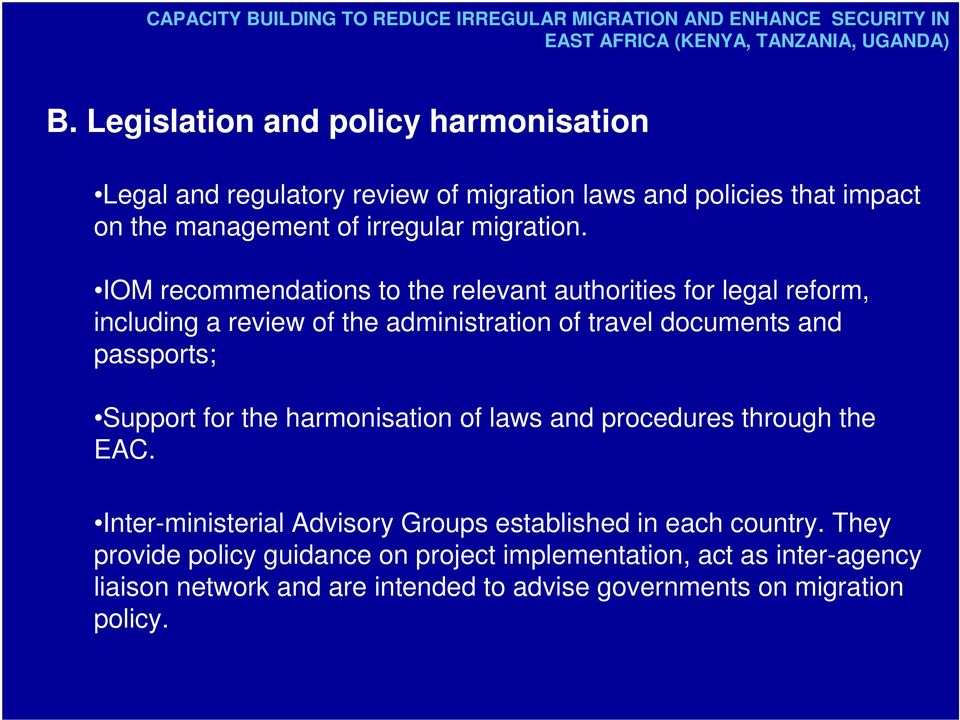 IOM recommendations to the relevant authorities for legal reform, including a review of the administration of travel documents and passports; Support for the harmonisation