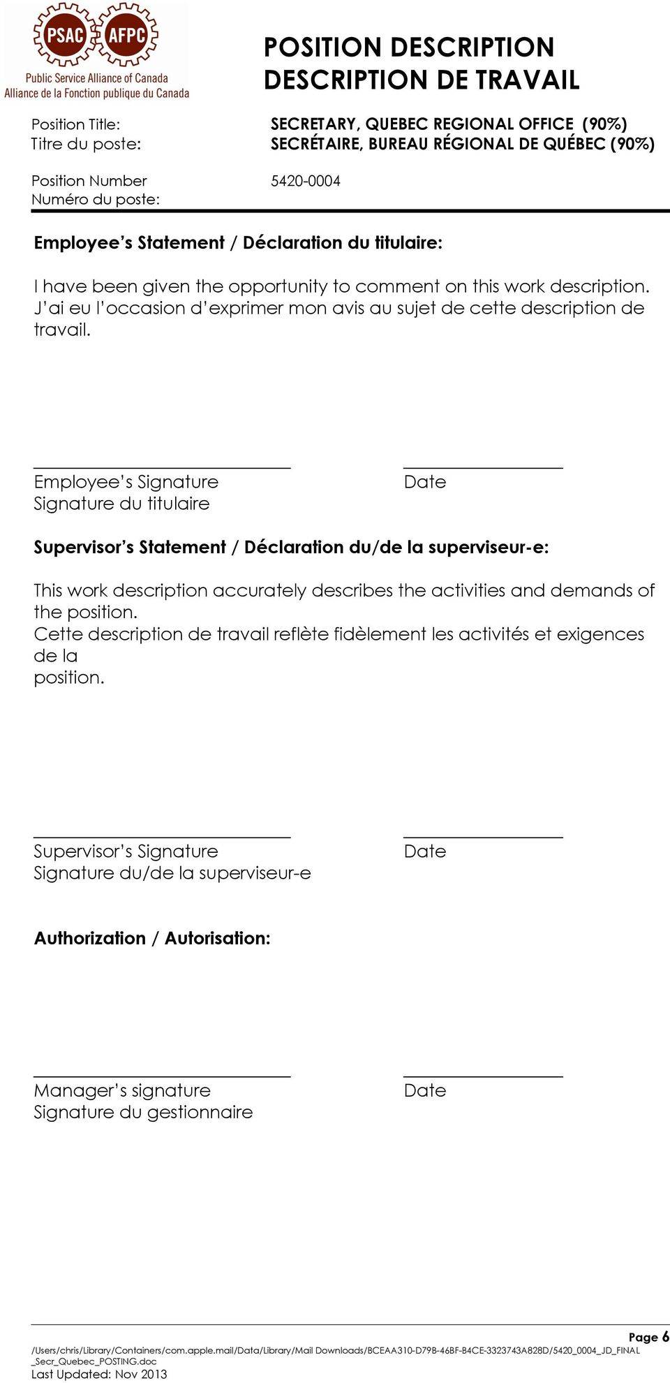 Employee s Signature Signature du titulaire Date Supervisor s Statement / Déclaration du/de la superviseur-e: This work description accurately describes the