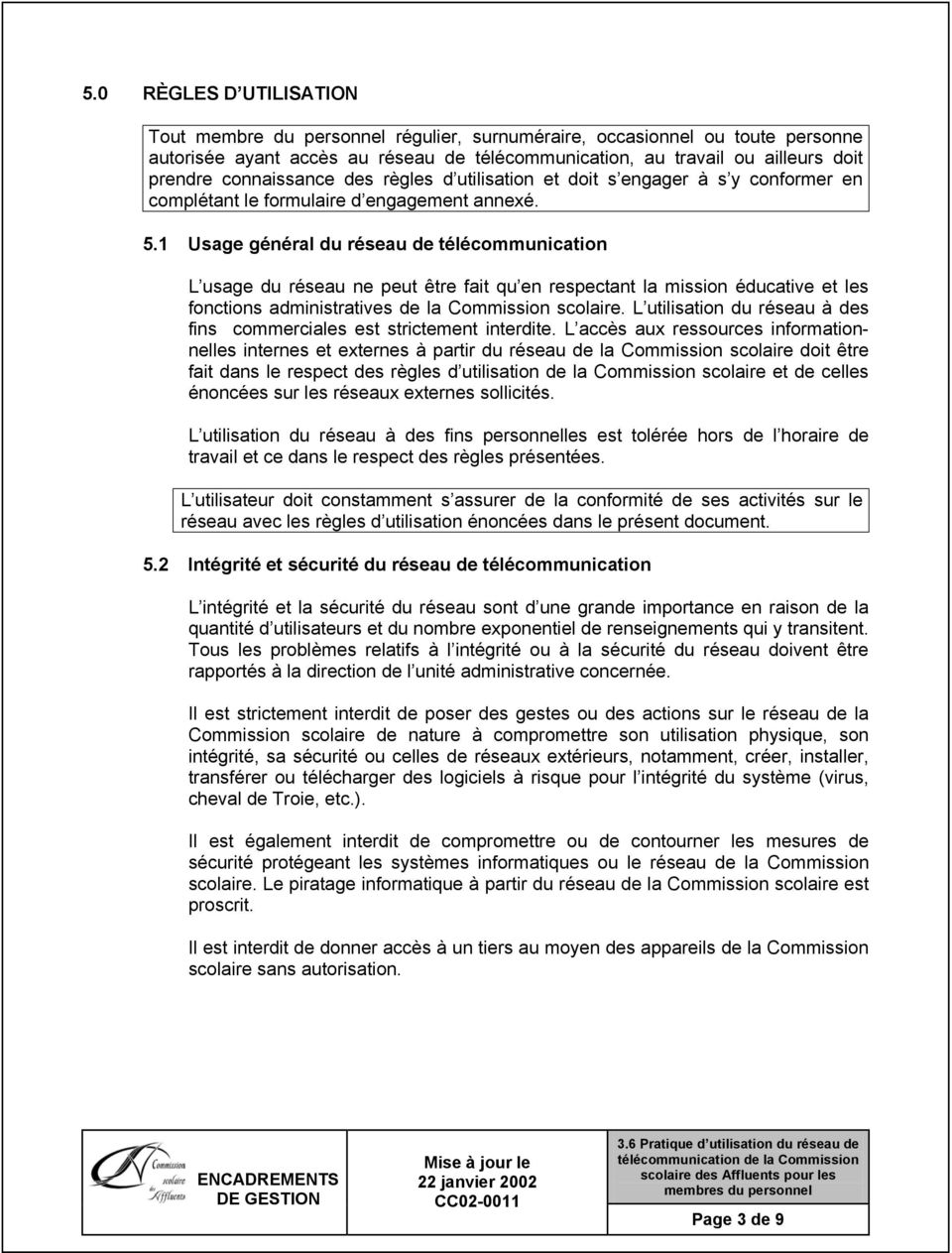 1 Usage général du réseau de télécommunication L usage du réseau ne peut être fait qu en respectant la mission éducative et les fonctions administratives de la Commission scolaire.