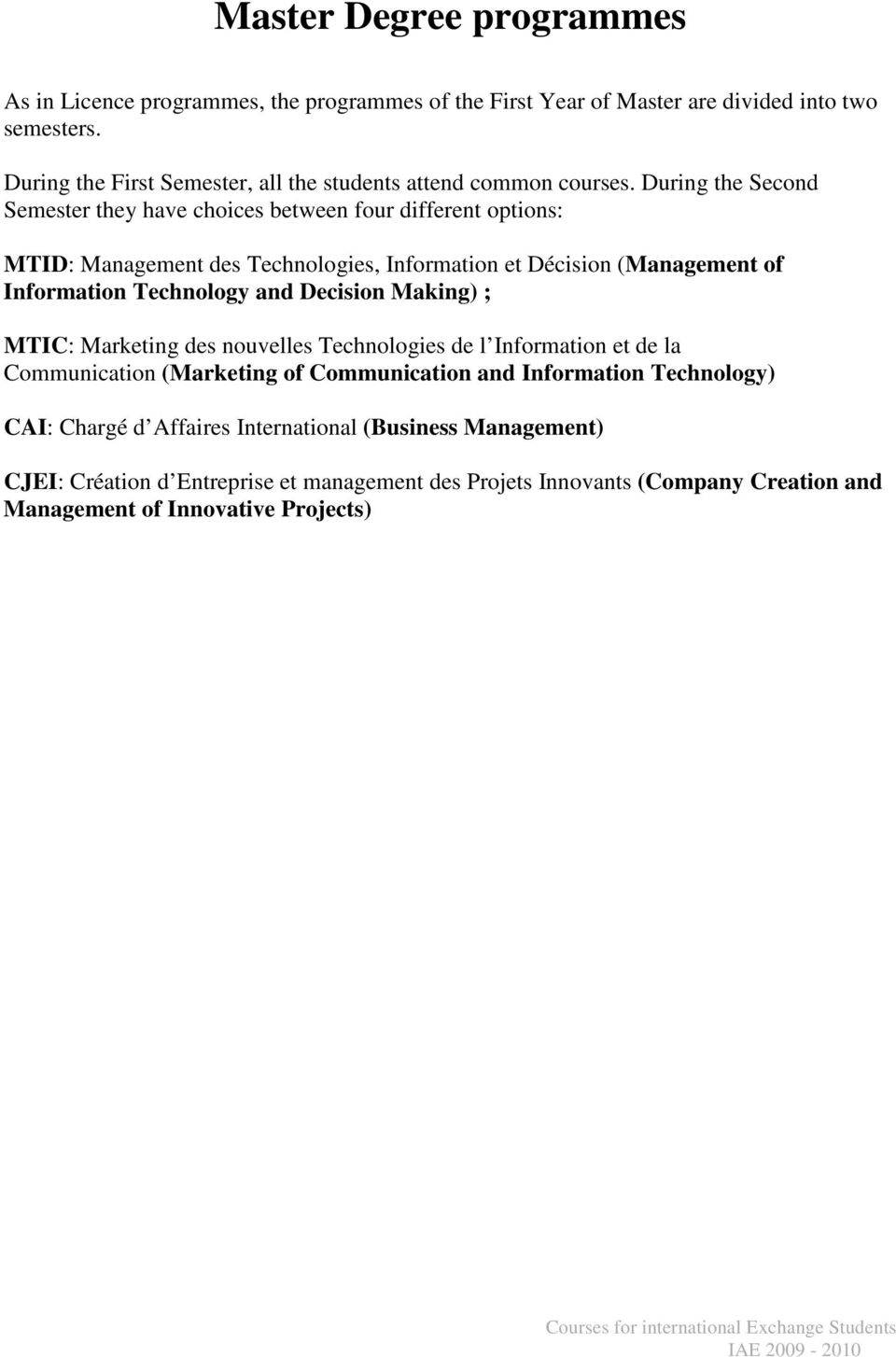 During the Second Semester they have choices between four different options: MTID: Management des Technologies, Information et Décision (Management of Information Technology