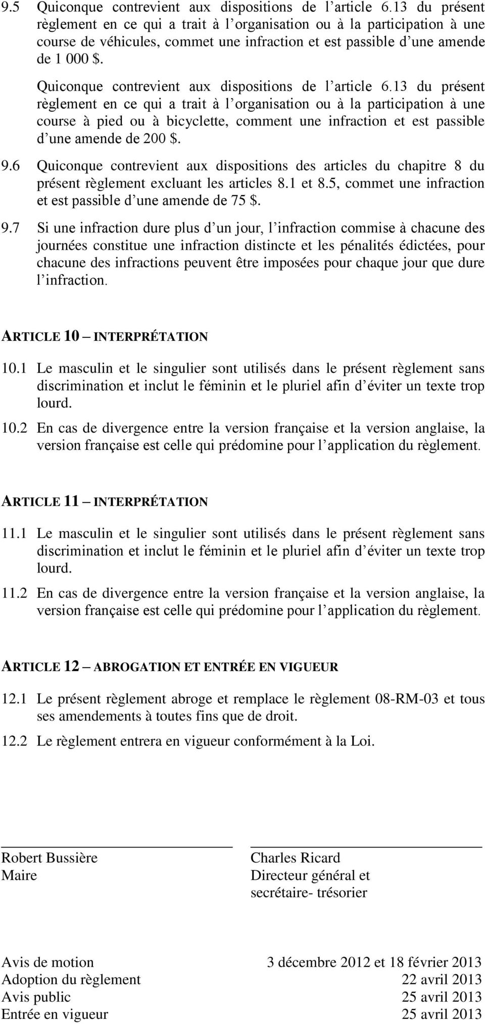 Quiconque contrevient aux dispositions de l article 6.