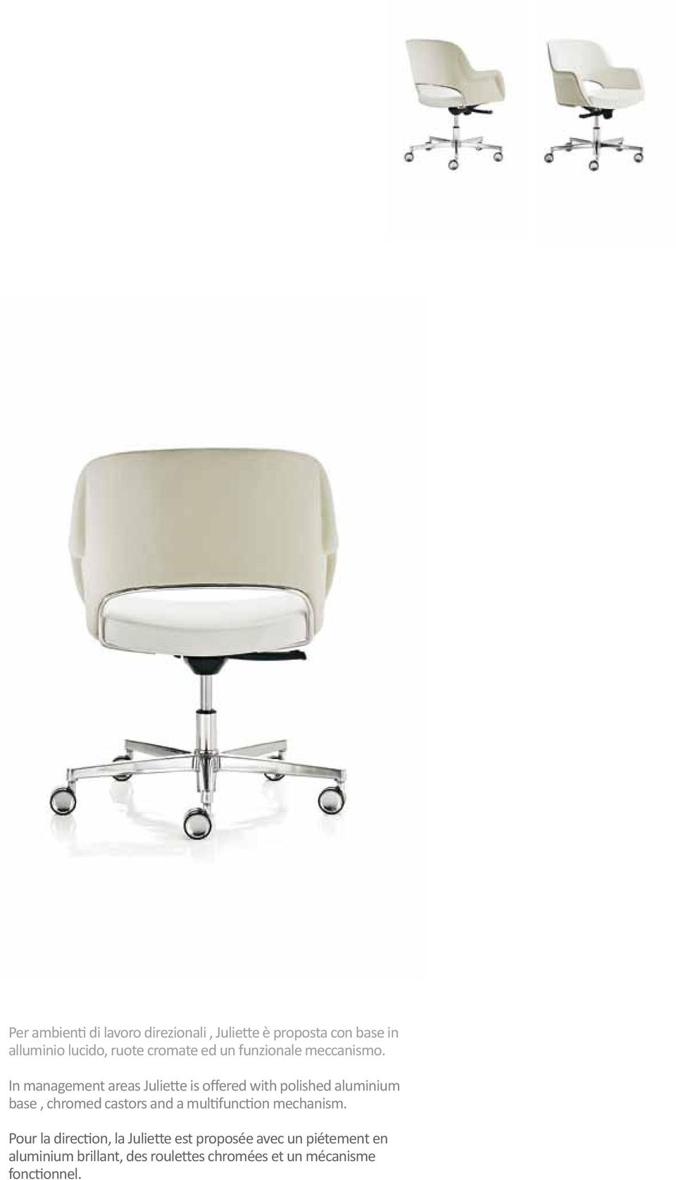 In management areas Juliette is offered with polished aluminium base, chromed castors and a