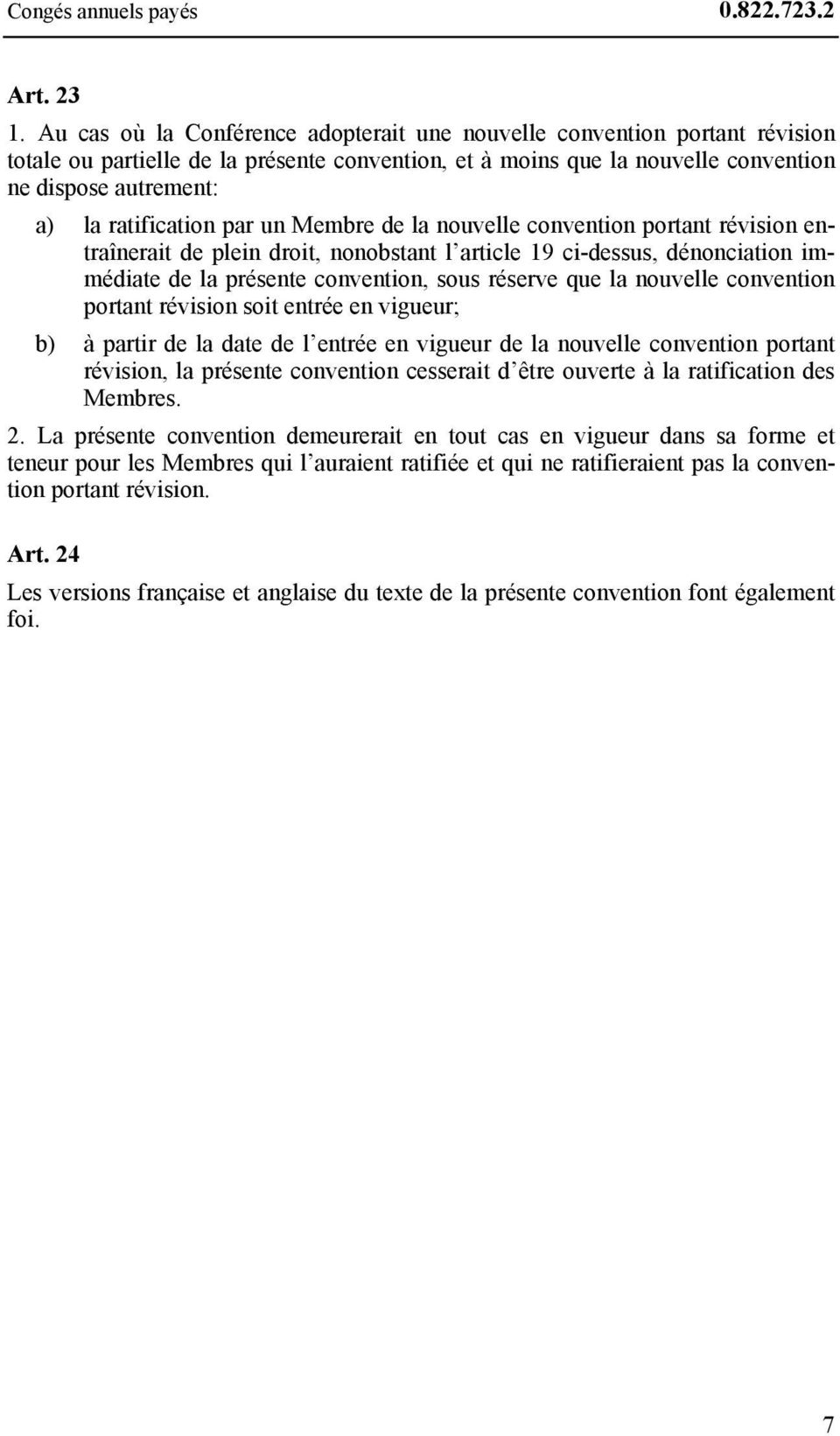ratification par un Membre de la nouvelle convention portant révision entraînerait de plein droit, nonobstant l article 19 ci-dessus, dénonciation immédiate de la présente convention, sous réserve