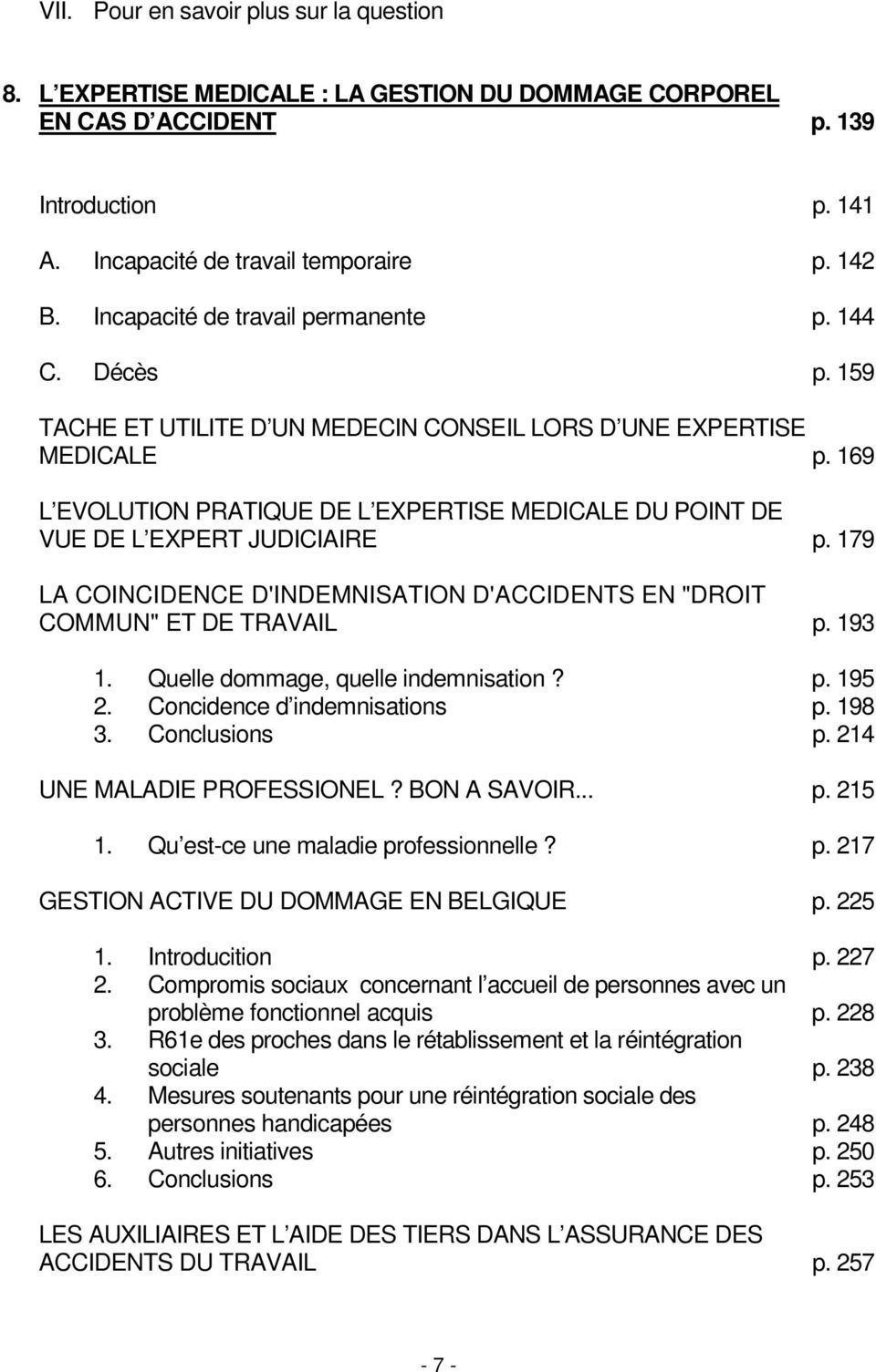 "169 L EVOLUTION PRATIQUE DE L EXPERTISE MEDICALE DU POINT DE VUE DE L EXPERT JUDICIAIRE p. 179 LA COINCIDENCE D'INDEMNISATION D'ACCIDENTS EN ""DROIT COMMUN"" ET DE TRAVAIL p. 193 1."