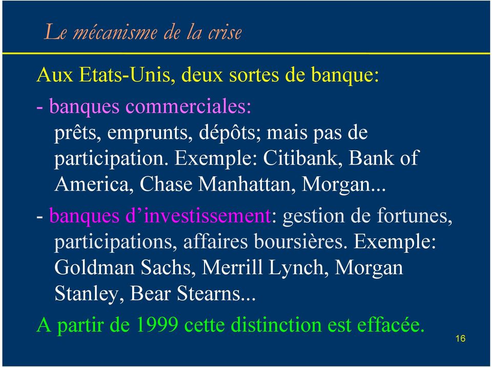 Exemple: Citibank, Bank of America, Chase Manhattan, Morgan.
