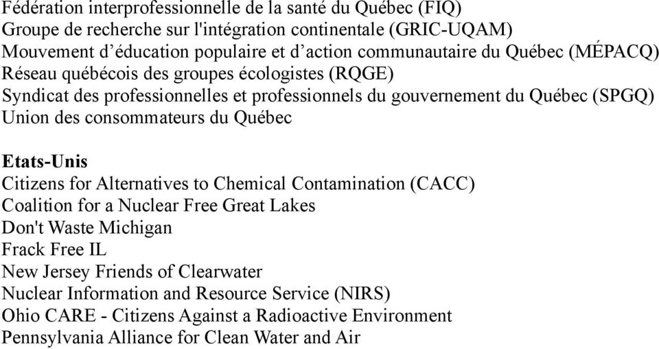 consommateurs du Québec Etats-Unis Citizens for Alternatives to Chemical Contamination (CACC) Coalition for a Nuclear Free Great Lakes Don't Waste Michigan Frack Free IL