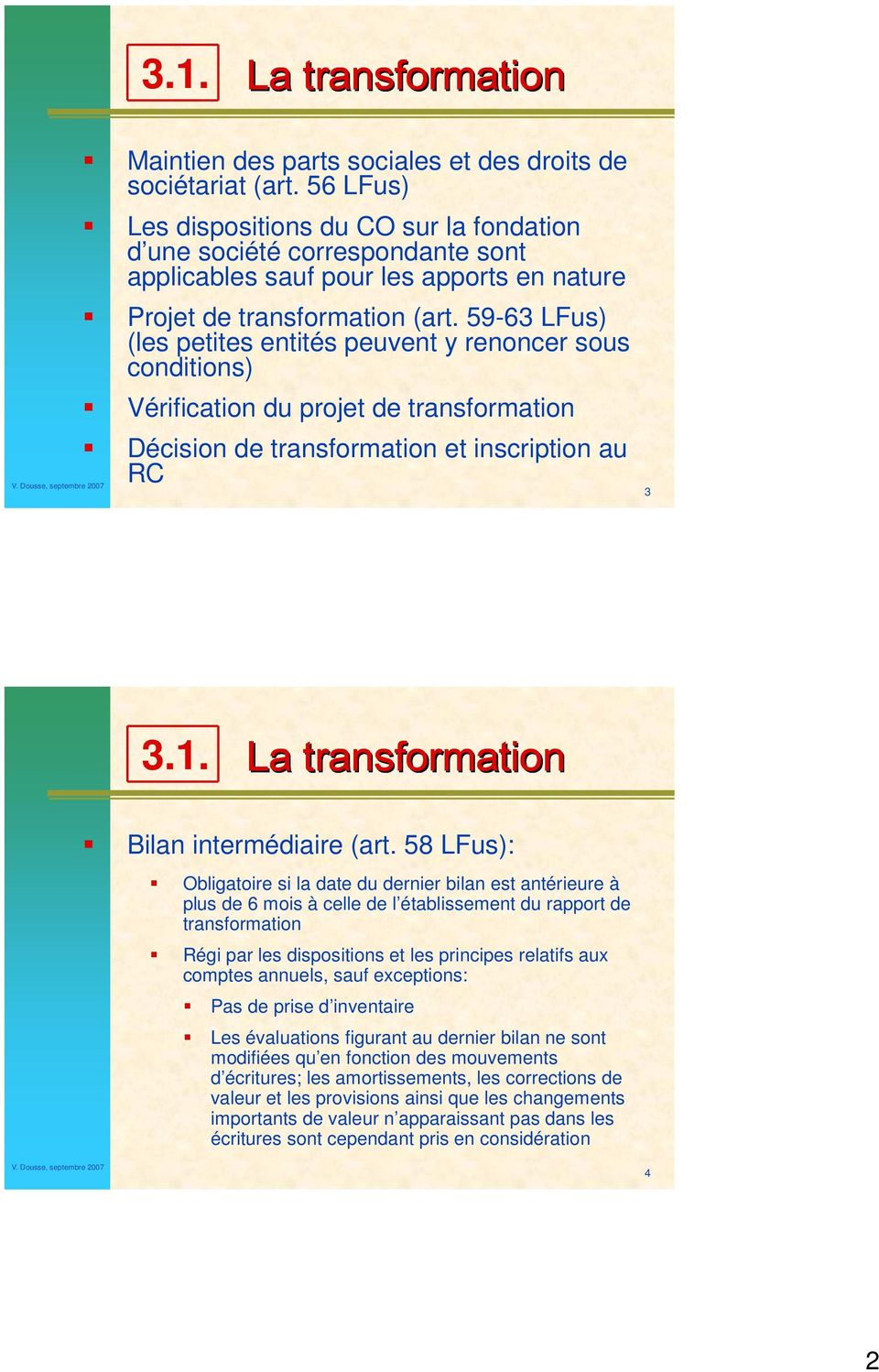 59-6 (les petites entités peuvent y renoncer sous conditions) Vérification du projet de transformation Décision de transformation et inscription au RC.1. La transformation Bilan intermédiaire (art.