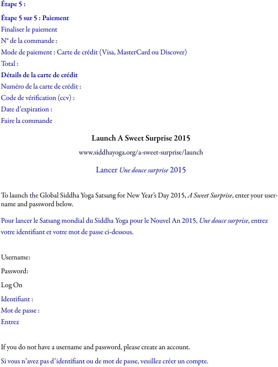 org/a-sweet-surprise/launch Lancer Une douce surprise 2015 To launch the Global Siddha Yoga Satsang for New Year s Day 2015, A Sweet Surprise, enter your username and password below.