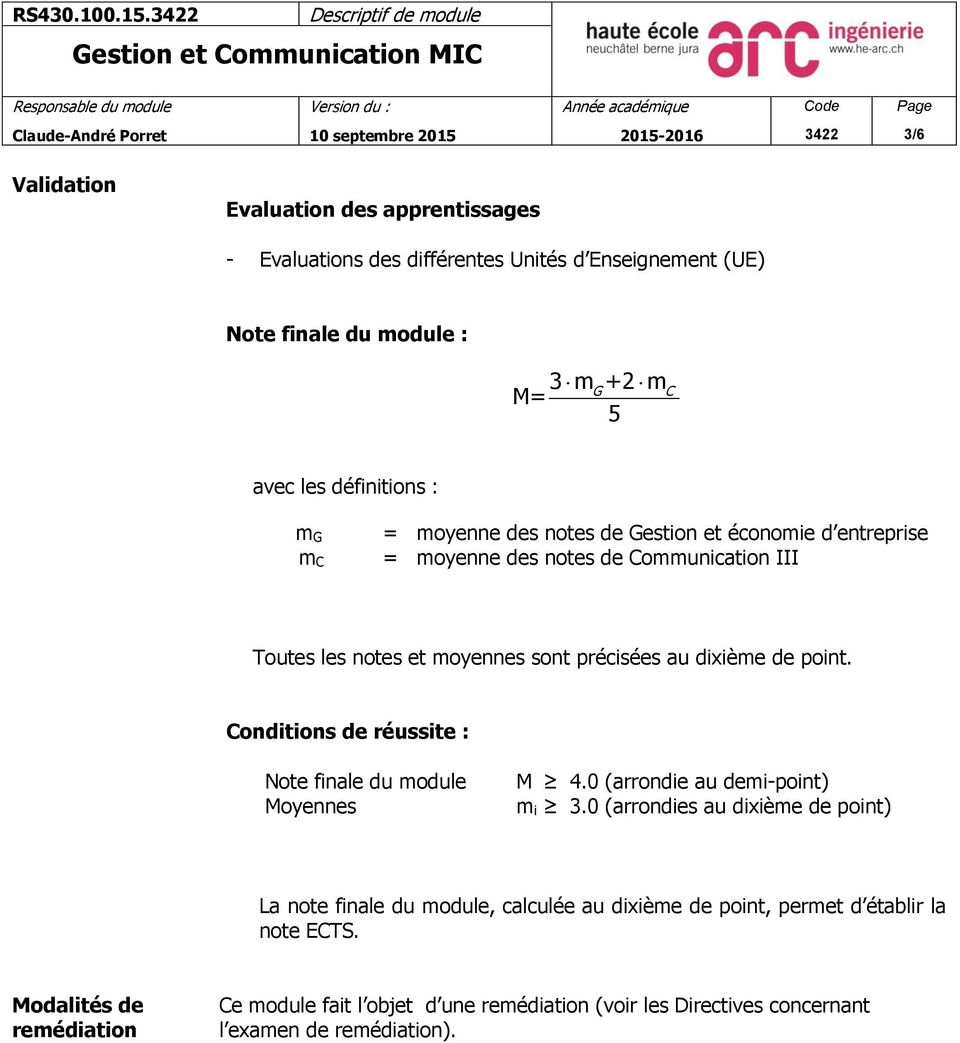 Conditions de réussite : Note finale du module Moyennes M 4.0 (arrondie au demi-point) m i 3.