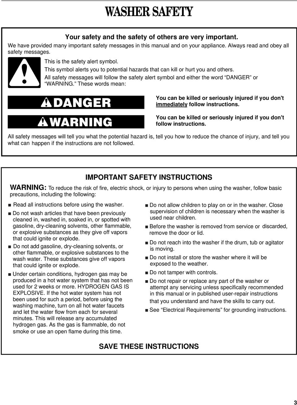 All safety messages will follow the safety alert symbol and either the word DANGER or WARNING. These words mean: You can be killed or seriously injured if you don't immediately follow instructions.